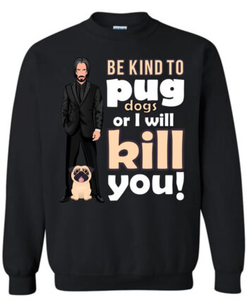 Be Kind to Pug Dogs Sweatshirt