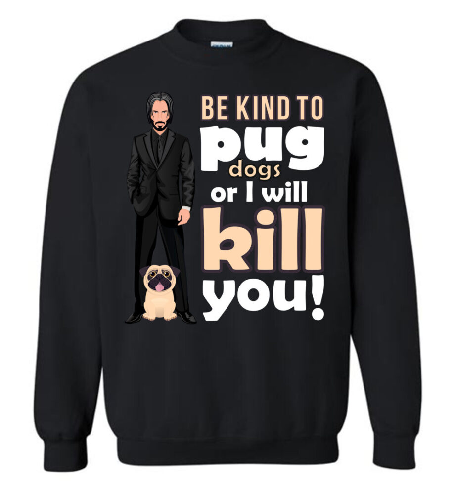 Be Kind to Pug Dogs Sweatshirt