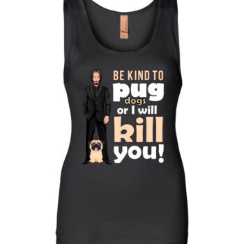 Be Kind to Pug Dogs Women's Tank