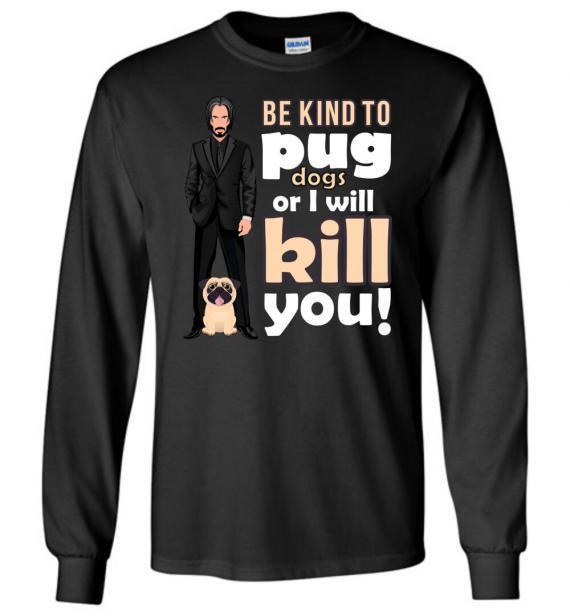 john wick be nice to pug dog long sleeve shirt